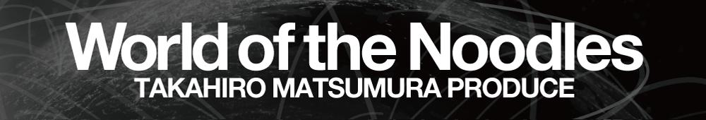 TAKAHIRO MATSUMURA PRODUCE